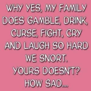 Don't take family for granted.....ever !