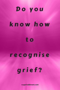 Do You Know How To Recognize Grief